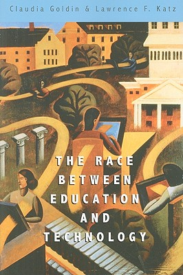 The Race Between Education and Technology By Goldin, Claudia/ Katz, Lawrence F.